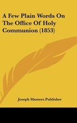 A Few Plain Words on the Office of Holy Communion (1853)