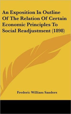 An Exposition in Outline of the Relation of Certain Economic Principles to Social Readjustment (1898)