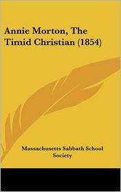 Annie Morton, the Timid Christian (1854) - Sa Massachusetts Sabbath School Society