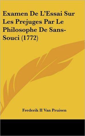 Examen De L'Essai Sur Les Prejuges Par Le Philosophe De Sans-Souci (1772)