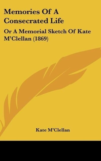 Memories Of A Consecrated Life als Buch von Kate M´Clellan - Kate M´Clellan