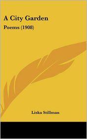 A City Garden: Poems (1908) - Liska Stillman