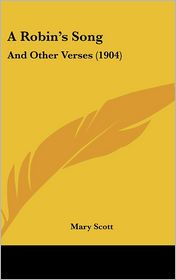 A Robin's Song: And Other Verses (1904) - Mary Scott
