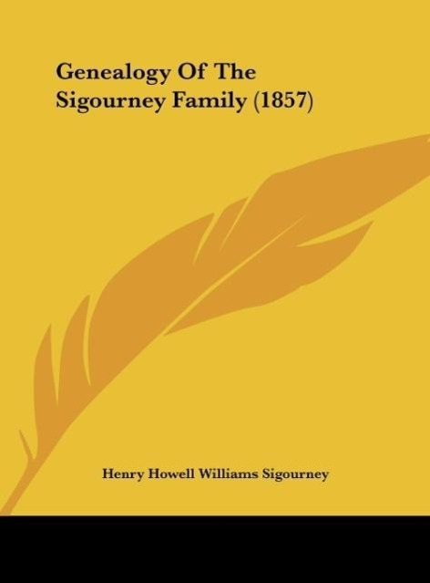 Genealogy Of The Sigourney Family (1857) als Buch von Henry Howell Williams Sigourney - Kessinger Publishing, LLC