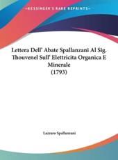 Lettera Dell' Abate Spallanzani Al Sig. Thouvenel Sull' Elettricita Organica E Minerale (1793) - Lazzaro Spallanzani