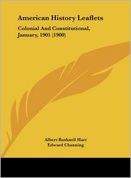 American History Leaflets: Colonial And Constitutional, January, 1901 (1900) - Albert Bushnell Hart (Editor), Edward Channing (Editor), Winthrop John