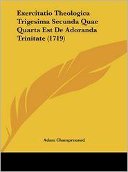 Exercitatio Theologica Trigesima Secunda Quae Quarta Est De Adoranda Trinitate (1719) - Adam Champrenaud