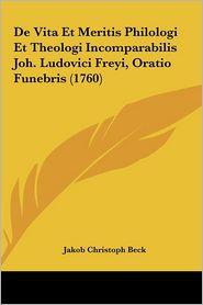 De Vita Et Meritis Philologi Et Theologi Incomparabilis Joh. Ludovici Freyi, Oratio Funebris (1760) - Jakob Christoph Beck
