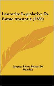 Lautorite Legislative De Rome Aneantie (1785) - Jacques Pierre Brissot De Warville