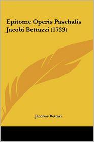 Epitome Operis Paschalis Jacobi Bettazzi (1733) Epitome Operis Paschalis Jacobi Bettazzi (1733)