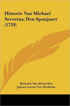 Historie Van Michael Servetus, Den Spanjaart (1729) - Heinrich Van Alwoerden, Johann Lorenz Von Mosheim