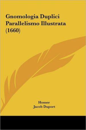 Gnomologia Duplici Parallelismo Illustrata (1660) - Homer, Jacob Duport