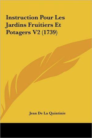 Instruction Pour Les Jardins Fruitiers Et Potagers V2 (1739) - Jean De La Quintinie