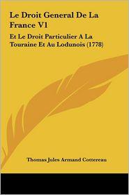 Le Droit General De La France V1: Et Le Droit Particulier A La Touraine Et Au Lodunois (1778) - Thomas Jules Armand Cottereau
