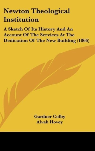 Newton Theological Institution als Buch von Gardner Colby, Alvah Hovey - Kessinger Publishing, LLC