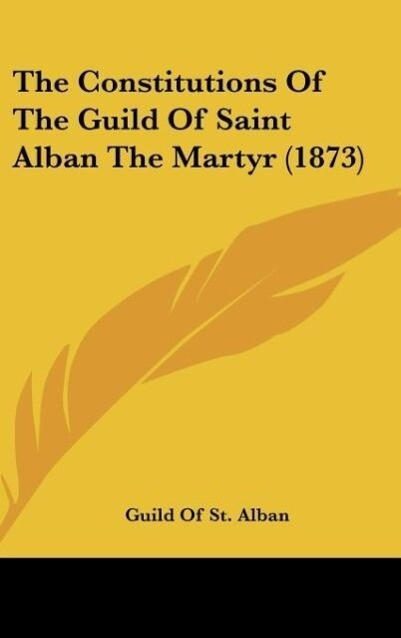 The Constitutions Of The Guild Of Saint Alban The Martyr (1873) als Buch von Guild Of St. Alban - Guild Of St. Alban