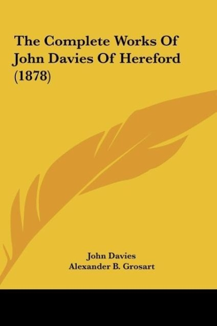 The Complete Works Of John Davies Of Hereford (1878) als Buch von John Davies - Kessinger Publishing, LLC