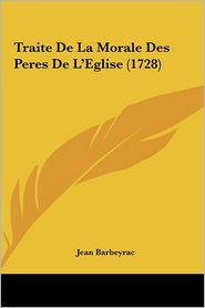 Traite De La Morale Des Peres De L'Eglise (1728) - Jean Barbeyrac