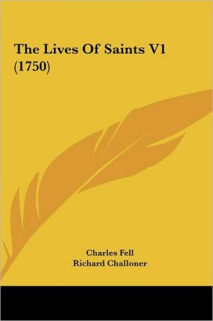 The Lives of Saints V1 (1750) - Charles Fell, Richard Challoner