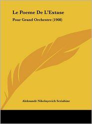Le Poeme De L'Extase: Pour Grand Orchestre (1908) - Aleksandr Nikolayevich Scriabine