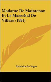Madame De Maintenon Et Le Marechal De Villars (1881) - Melchior De Vogue