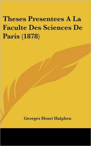 Theses Presentees A La Faculte Des Sciences De Paris (1878) - Georges Henri Halphen