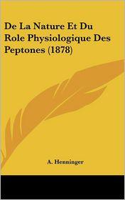 de La Nature Et Du Role Physiologique Des Peptones (1878)