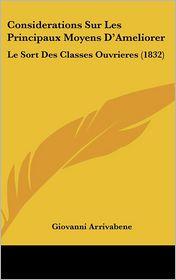 Considerations Sur Les Principaux Moyens D'Ameliorer: Le Sort Des Classes Ouvrieres (1832) - Giovanni Arrivabene