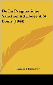 de La Pragmatique Sanction Attribuee a St. Louis (1844)