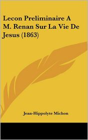 Lecon Preliminaire A M. Renan Sur La Vie de Jesus (1863) - Jean Hippolyte Michon