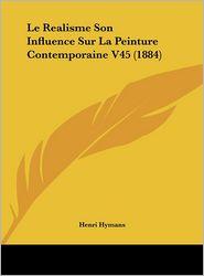 Le Realisme Son Influence Sur La Peinture Contemporaine V45 (1884) - Henri Hymans