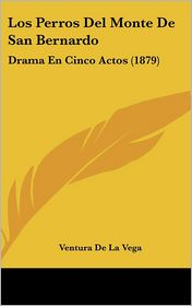 Los Perros del Monte de San Bernardo: Drama En Cinco Actos (1879)