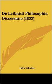 De Leibnitii Philosophia Dissertatio (1833) - Iulio Schaller