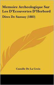 Memoire Archeologique Sur Les D'Ecouvertes D'Herbord: Dites De Sanxay (1883) - Camille De La Croix