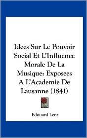 Idees Sur Le Pouvoir Social Et L'Influence Morale de La Musique: Exposees A L'Academie de Lausanne (1841)