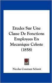 Etudes Sur Une Classe de Fonctions Employees En Mecanique Celeste (1858) - Nicolas Constant Schmit