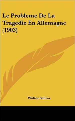 Le Probleme De La Tragedie En Allemagne (1903) - Walter Schinz