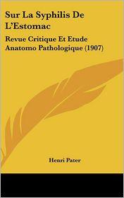 Sur La Syphilis de L'Estomac: Revue Critique Et Etude Anatomo Pathologique (1907)