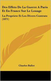 Des Effets De La Guerre A Paris Et En France Sur Le Louage: La Propriete Et Les Divers Contrats (1871) - Charles Ballot