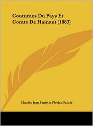 Coutumes Du Pays Et Comte De Hainaut (1883) - Charles Jean Baptiste Florian Faider