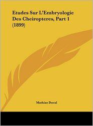 Etudes Sur L'Embryologie Des Cheiropteres, Part 1 (1899) - Mathias Duval