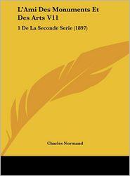 L'Ami Des Monuments Et Des Arts V11: 1 De La Seconde Serie (1897) - Charles Normand