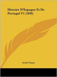 Histoire D'Espagne Et De Portugal V1 (1836) - Amidle Paquis
