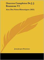 Oeuvres Completes De J.J. Rousseau V2: Avec Des Notes Historiques (1835) - Jean Jacques Rousseau