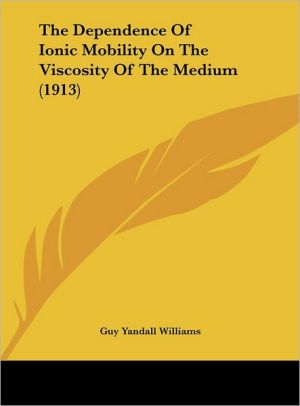 The Dependence Of Ionic Mobility On The Viscosity Of The Medium (1913) - Guy Yandall Williams