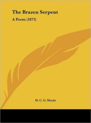 The Brazen Serpent: A Poem (1873) - H.C.G. Moule