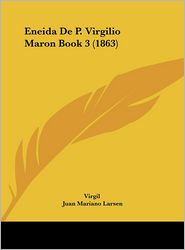 Eneida De P. Virgilio Maron Book 3 (1863) - Virgil, Juan Mariano Larsen
