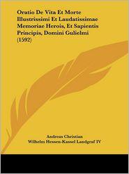 Oratio De Vita Et Morte Illustrissimi Et Laudatissimae Memoriae Herois, Et Sapientis Principis, Domini Gulielmi (1592) - Andreas Christian, Wilhelm Hessen-Kassel Landgraf IV