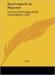 Real Cedula De Su Magestad: Y Senores Del Consejo, En El Extraordinario (1768) - Spain