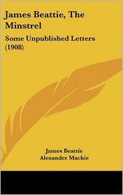 James Beattie, the Minstrel: Some Unpublished Letters (1908)